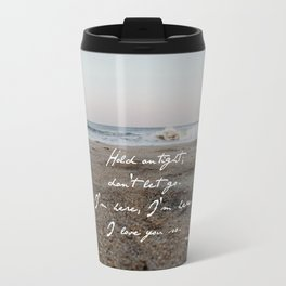hold on tight; don't let go. Travel Mug