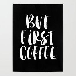 But First Coffee black and white monochrome typography poster design home decor bedroom wall art Poster