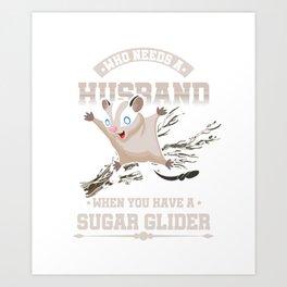 Who Needs A Husband Sugar Glider Flying Squirrel Flying Arboreal Animal Wildlife Gift Art Print