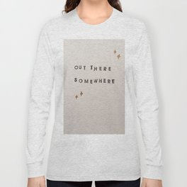 Out There Somewhere Long Sleeve T-shirt