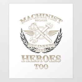 Funny Savage Sarcastic Machinist Engineers Heroes Art Print