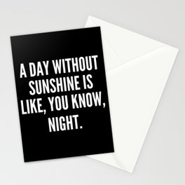 A day without sunshine is like you know night Stationery Cards