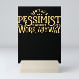 Don't be a Pessimist. Funny Ironic Sarcastic Pessimist Mini Art Print