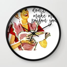 Vintage Housewife Don't Make Me Poision You Wall Clock