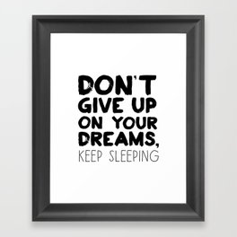 Don't Give Up On Your Dreams, Keep Sleeping Framed Art Print