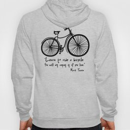 Learn to ride a bicycle. You will not regret it if you live. Hoody