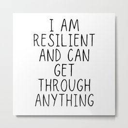 I am resilient and can get through anything Metal Print