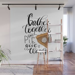 Gather Together Eat Pie Give Thanks Wall Mural