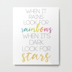 WHEN IT RAINS LOOK FOR RAINBOWS WHEN ITS DARK LOOK FOR STARS Metal Print