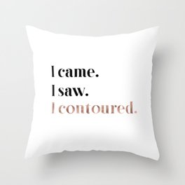 Rose gold beauty - I came, I saw, I contoured Throw Pillow