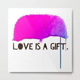 Love Is A Gift Metal Print