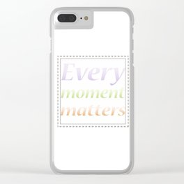 Every moment matters! Clear iPhone Case