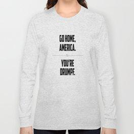 Go Home, America. You're Drumpf. Long Sleeve T-shirt