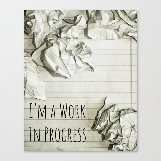 I'm A Work In Progress Canvas Print