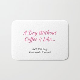 A Day Without Coffee Bath Mat