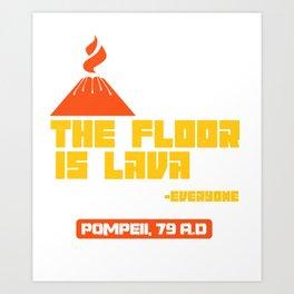 Pompeii floor lava volcano apocalypse joke gift Art Print
