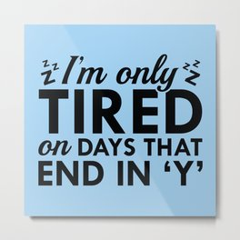 I'm Only Tired Metal Print
