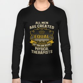 All Men Are Created Equal But Then Some Become Physical Therapists Long Sleeve T-shirt