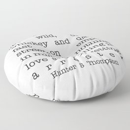 Hunter S Thompson - Sleep Late, Have Fun, Get Wild, Drink Whiskey and Drive Fast Floor Pillow