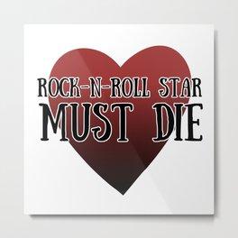 Rock-n-roll star must die Metal Print