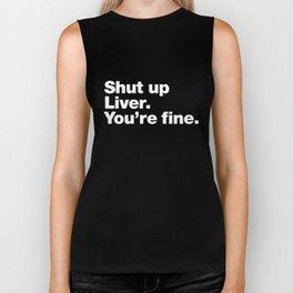 Shut up Liver. You're fine. Biker Tank