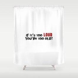 Too Loud Shower Curtain