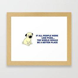 If all people were like pugs... Framed Art Print