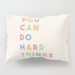 You Can Do Hard Things Pillow Sham