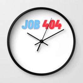 Job 404 - Job Not Found Unemployed CEO Tech Entrepreneur Wall Clock