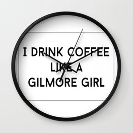 Drink Coffee Like A Gilmore Wall Clock