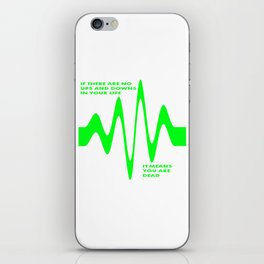 If There Are No Ups and Downs In Life You Are Dead iPhone Skin