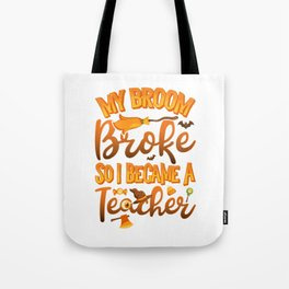 My Broom Broke So I Became A Teacher Funny Halloween Tote Bag
