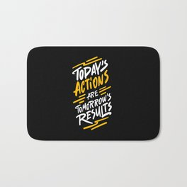 Today's actions are tomorrow's results positive quotes typography illustration on dark background Bath Mat
