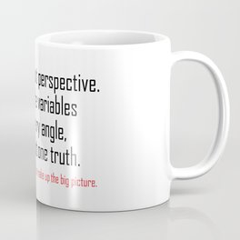 Life is all about perspective. View all the variables from every angle, there is but one truth. Coffee Mug