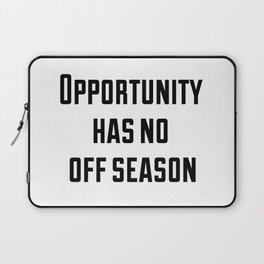 Opportunity has no off season Laptop Sleeve