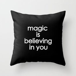 Magic is believing in you Throw Pillow
