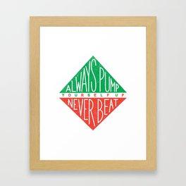 Always Pump Yourself Up Framed Art Print