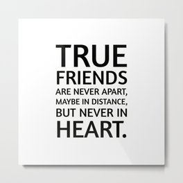True friends never apart maybe in distance but never in heart - Helen Keller on friends and friendship Metal Print