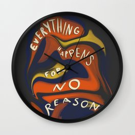 Everything Happens for No Reason Wall Clock
