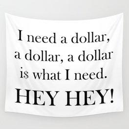 I Need a Dollar Lyrics Wall Tapestry