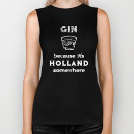 Drinking Gin Because It's Holland Somewhere Biker Tank