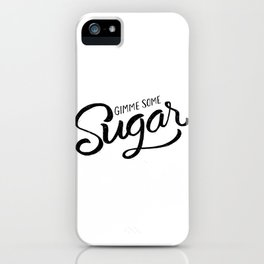 Gimme some sugar iPhone Case