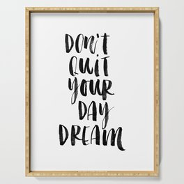 Don't Quit Your Daydream black and white typography poster design home decor bedroom wall art Serving Tray
