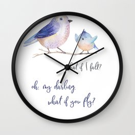 What if I fall? Oh my darling what if you fly? Wall Clock
