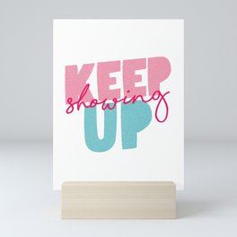 Keep Showing Up pink and blue motivational typography poster bedroom wall home decor Mini Art Print