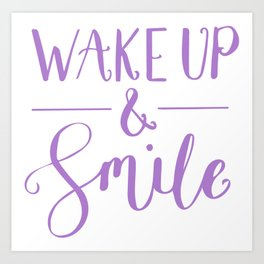 Happy Quotes - Wake up and smile Art Print