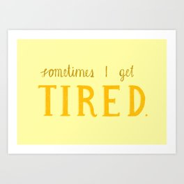 Sometimes I get tired Art Print