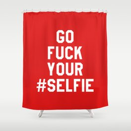 GO FUCK YOUR SELFIE (Red) Shower Curtain