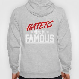 Haters make me FAMOUS Hoody
