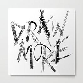Draw More (BW) Metal Print